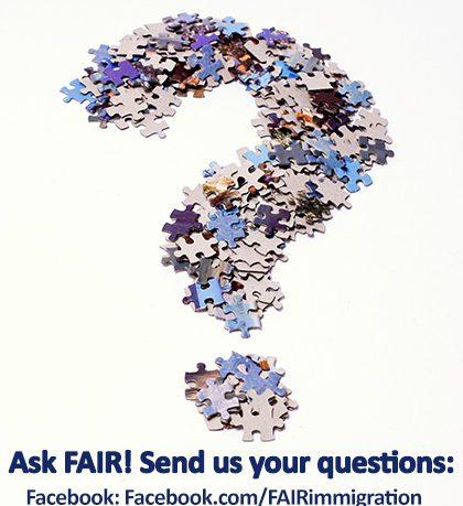 Ask FAIR your immigration questions.   ImmigrationReform.com